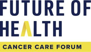 Future of Health Cancer Care Forum